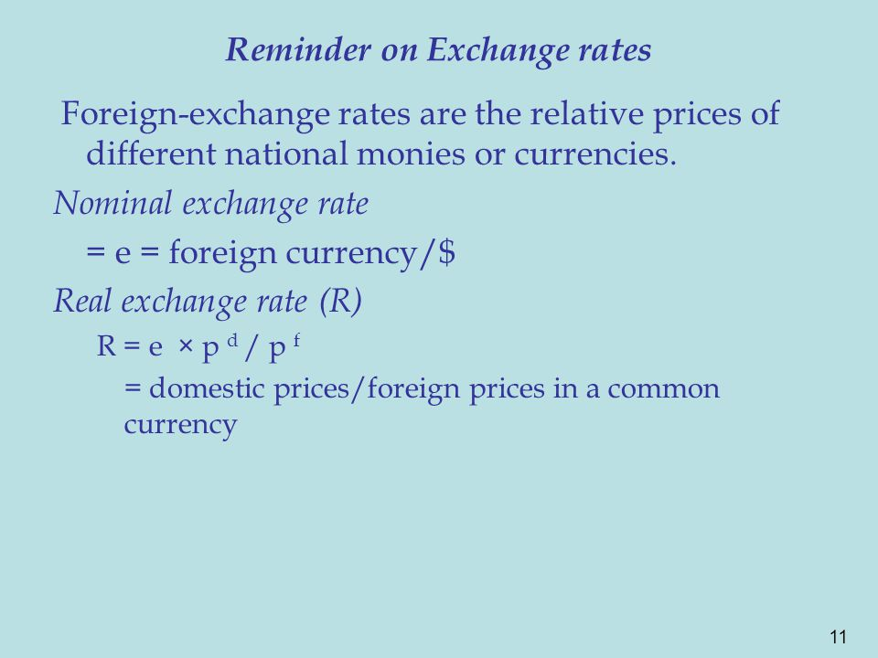 11 Reminder on Exchange rates Foreign-exchange rates are the relative prices of different national monies or currencies. Nominal exchange rate = e = f
