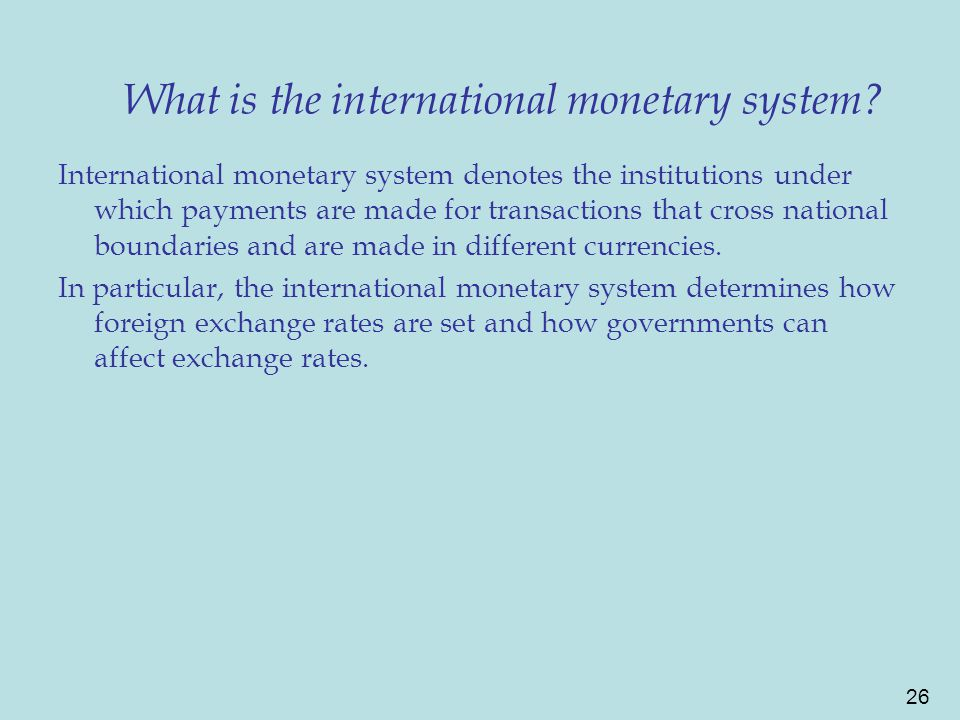 26 What is the international monetary system.