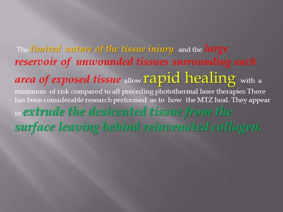 limited nature of the tissue iniury rapid healing extrude the desiccated tissue from the surface leaving behind reiuvenated collagen. The limited natu
