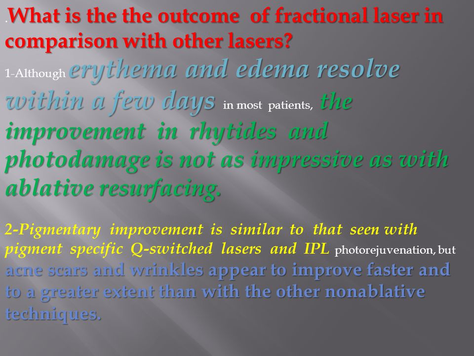 What is the the outcome of fractional laser in comparison with other lasers?. What is the the outcome of fractional laser in comparison with other las