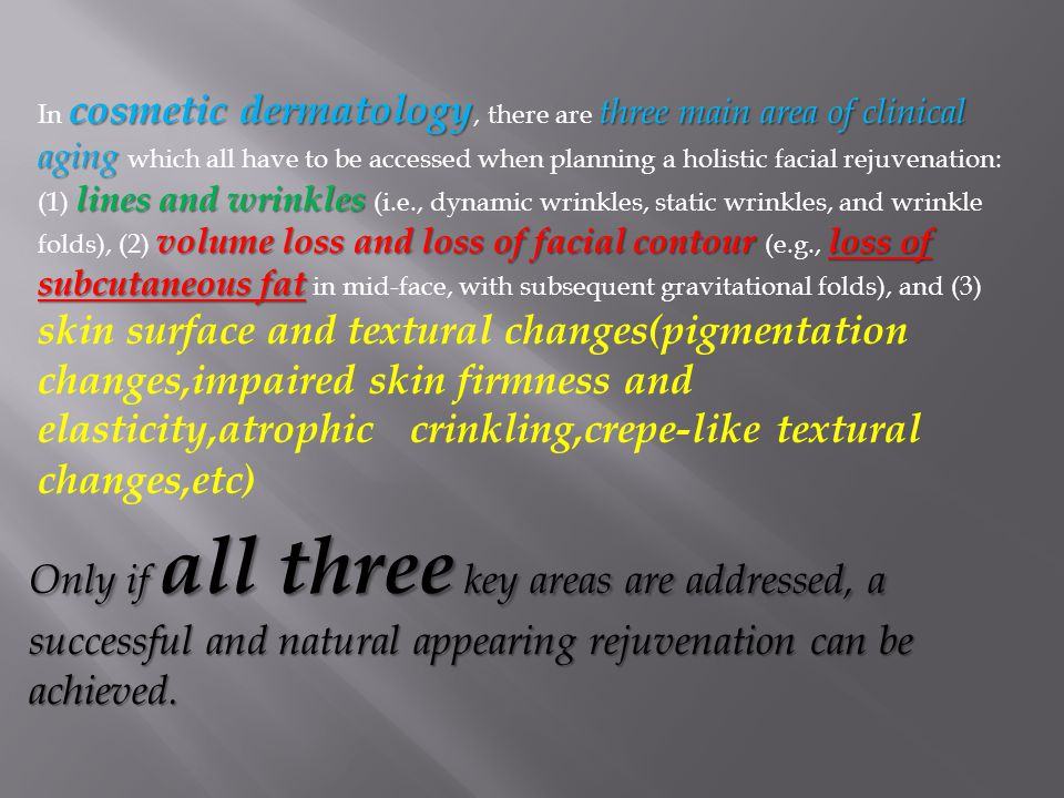 cosmetic dermatology three main area of clinical aging lines and wrinkles volume loss and loss of facial contour loss of subcutaneous fat In cosmetic