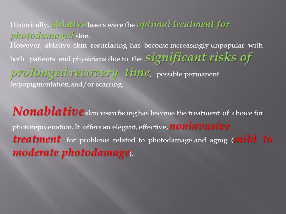 ablative optimal treatment for photodamaged Historically, ablative lasers were the optimal treatment for photodamaged skin. significant risks of prolo