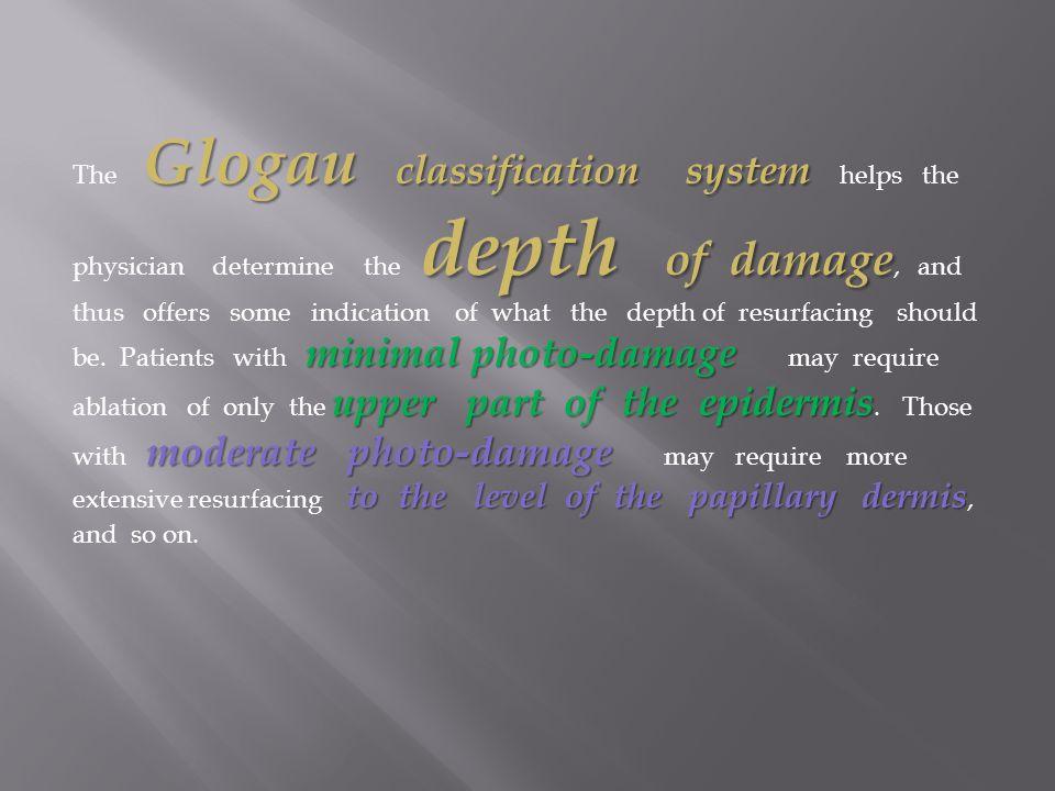 Glogau classification system depth of damage minimal photo-damage upper part of the epidermis moderate photo-damage to the level of the papillary derm