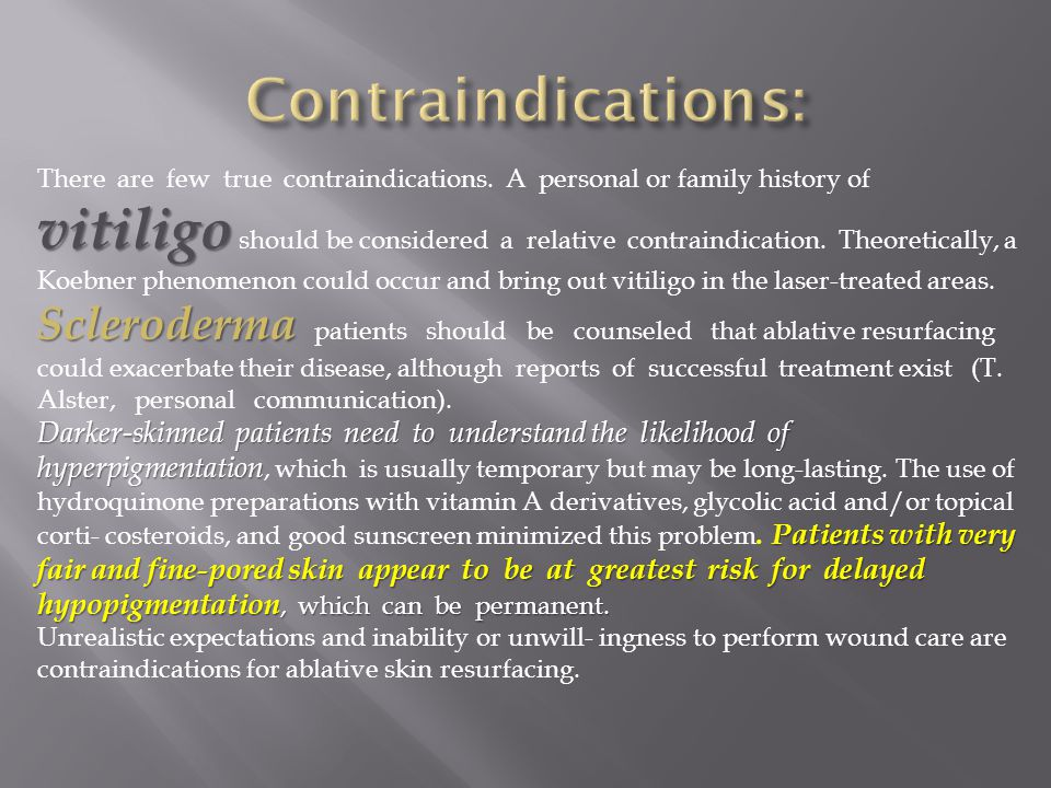 vitiligo Scleroderma There are few true contraindications. A personal or family history of vitiligo should be considered a relative contraindication.