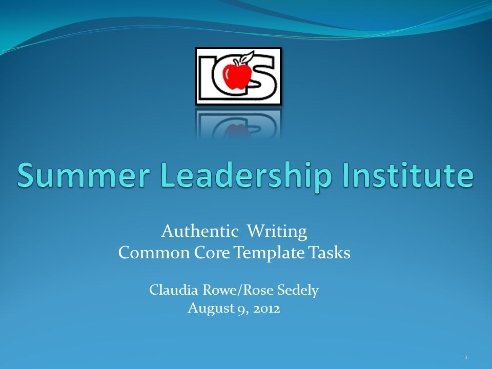 Authentic Writing Common Core Template Tasks Claudia Rowe/Rose Sedely August 9, 2012 1