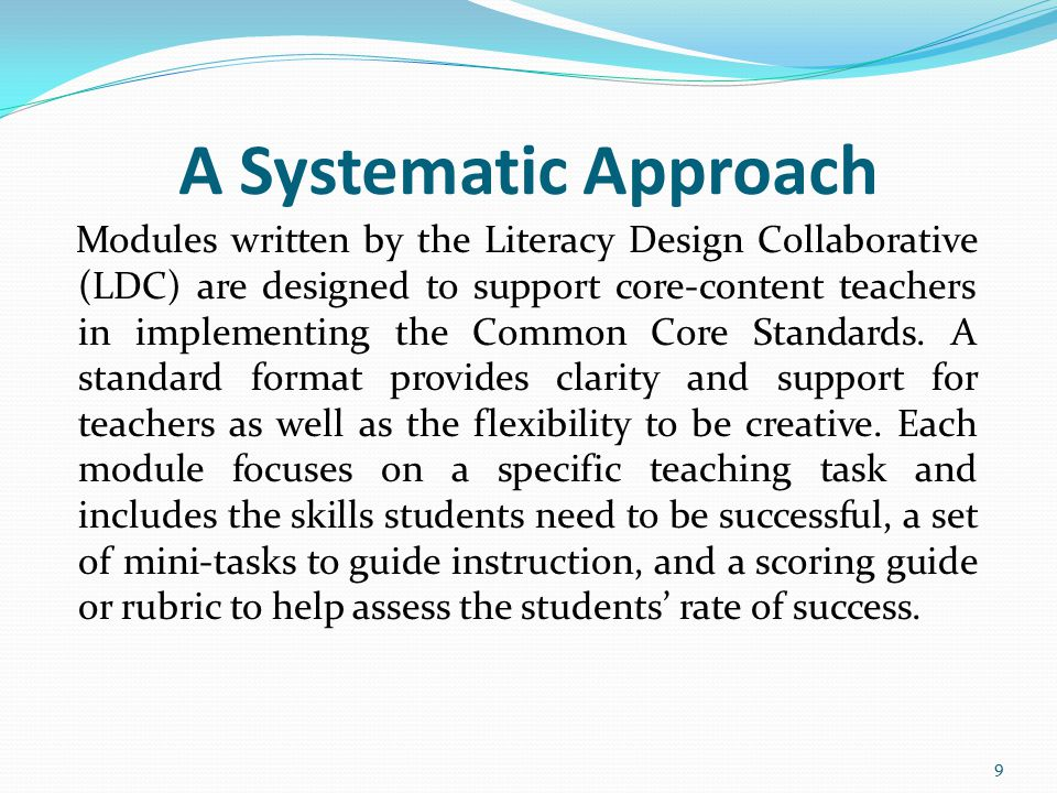 A Systematic Approach Modules written by the Literacy Design Collaborative (LDC) are designed to support core-content teachers in implementing the Com