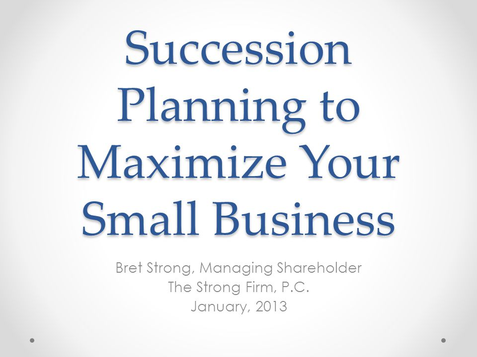 Identifying Your Successors: Buyer or Successor Owner/Operator And, when do I see this potential successor being ready to take over.