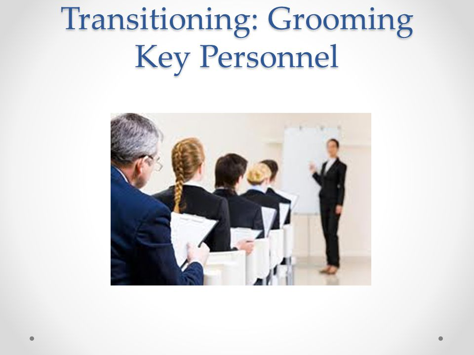 Transitioning: Grooming Key Personnel
