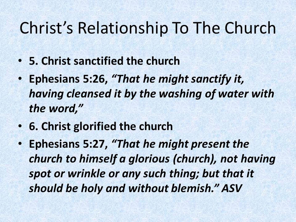 """Christ's Relationship To The Church 5. Christ sanctified the church Ephesians 5:26, """"That he might sanctify it, having cleansed it by the washing of w"""