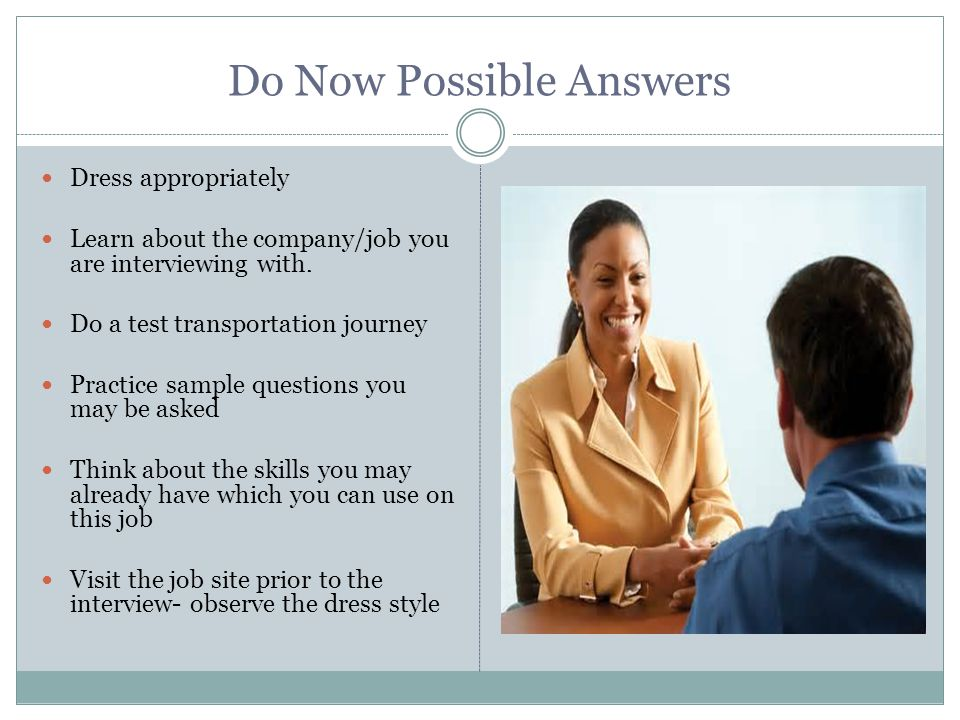 Do Now Possible Answers Dress appropriately Learn about the company/job you are interviewing with.
