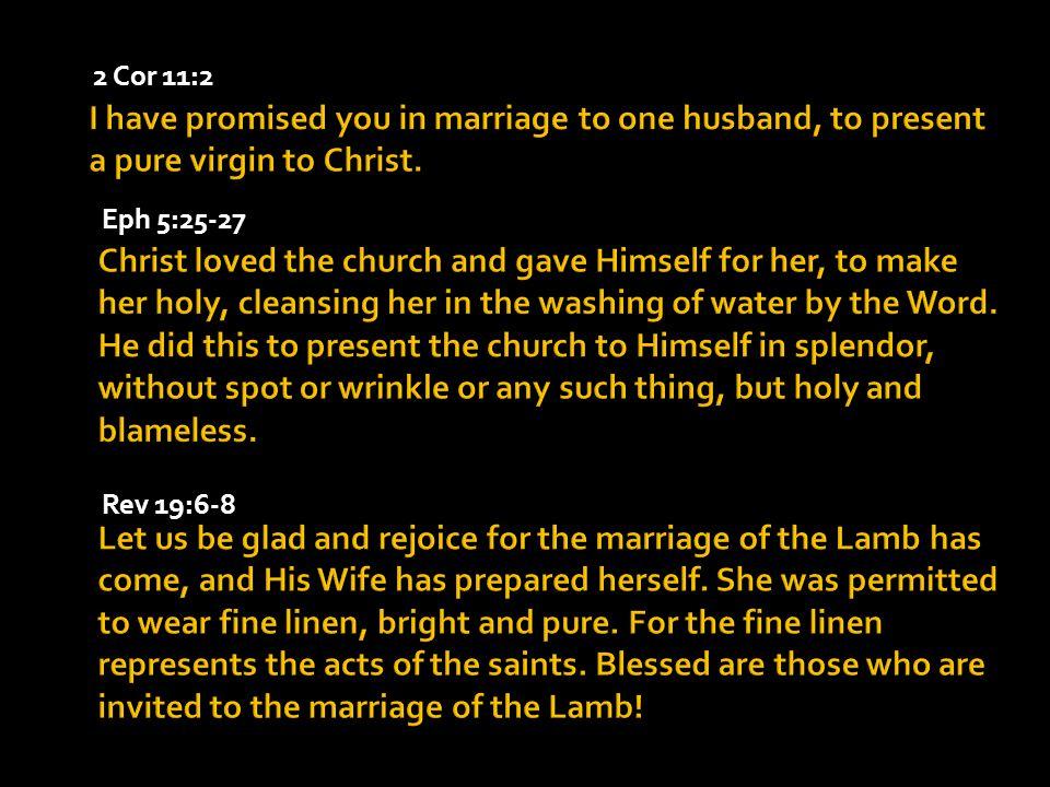 2 Cor 11:2 Eph 5:25-27 Rev 19:6-8