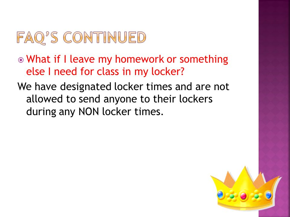  What if I leave my homework or something else I need for class in my locker.