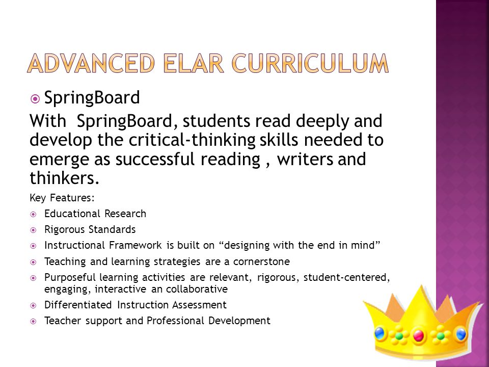  SpringBoard With SpringBoard, students read deeply and develop the critical-thinking skills needed to emerge as successful reading, writers and thinkers.