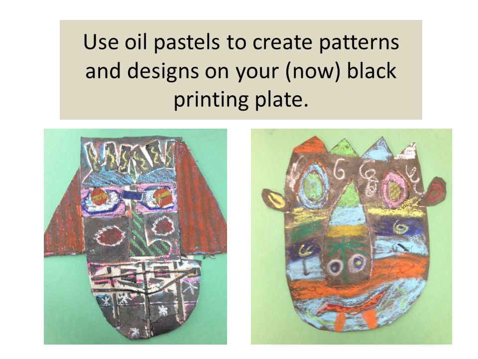 Use oil pastels to create patterns and designs on your (now) black printing plate.