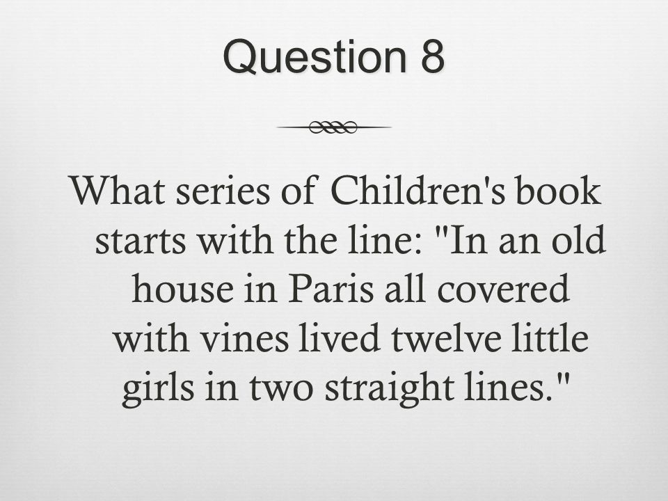 Question 8 What series of Children's book starts with the line: