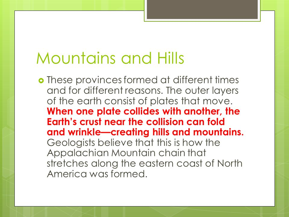 Mountains and Hills  These provinces formed at different times and for different reasons. The outer layers of the earth consist of plates that move.