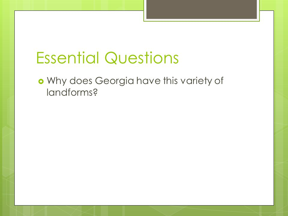 Essential Questions  Why does Georgia have this variety of landforms?