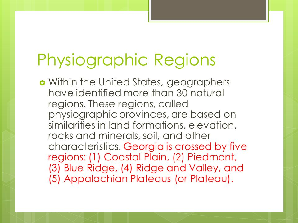 Physiographic Regions  Within the United States, geographers have identified more than 30 natural regions. These regions, called physiographic provin