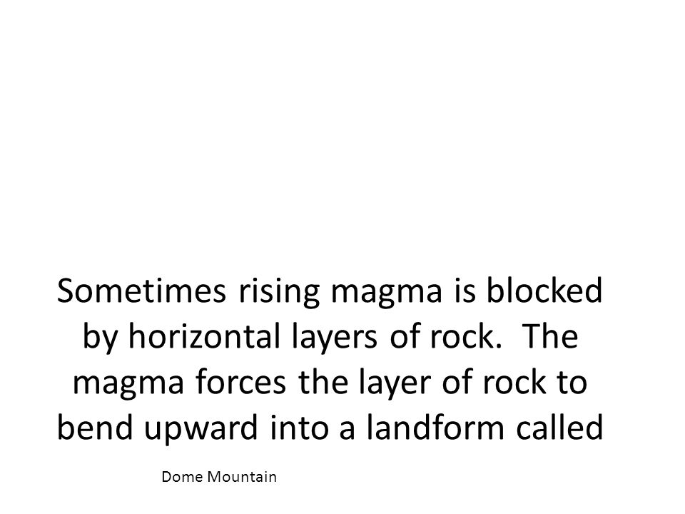 Sometimes rising magma is blocked by horizontal layers of rock.