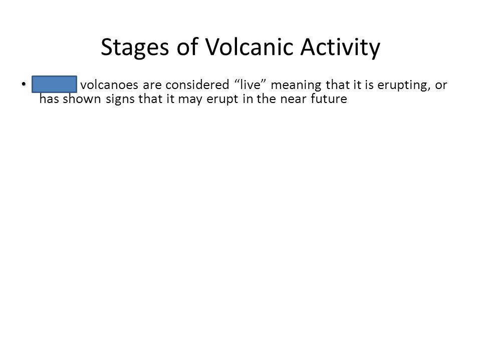 "Stages of Volcanic Activity Chapter 6 Volcanoes Active Active volcanoes are considered ""live"" meaning that it is erupting, or has shown signs that it"