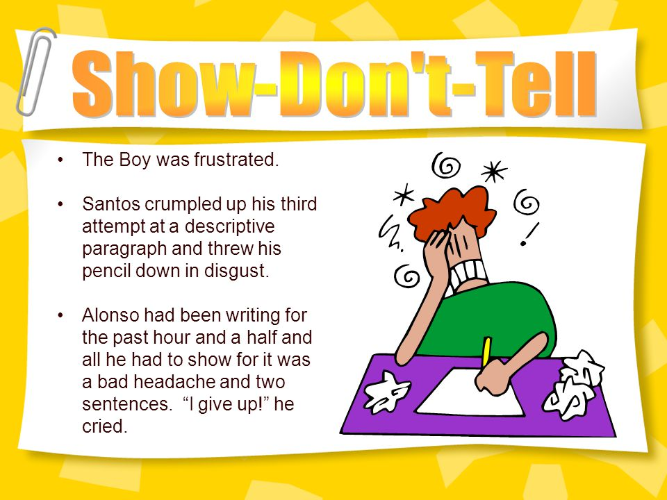 """Using descriptive language to paint a picture of the scene rather than telling the reader what is happening. –Examples Instead of """"Benito was angry…"""""""