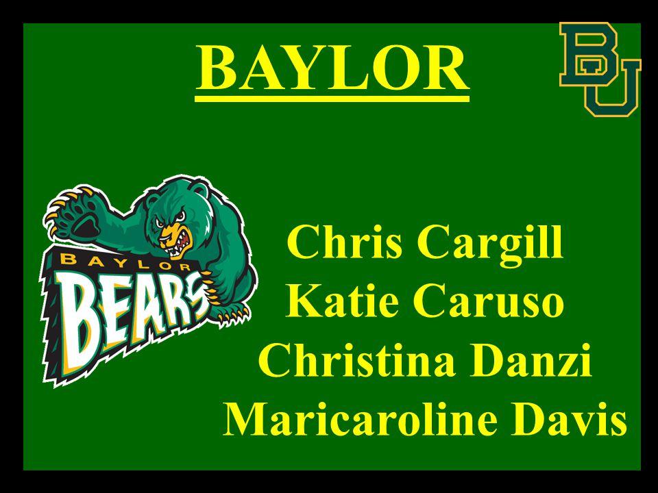 BAYLOR Chris Cargill Katie Caruso Christina Danzi Maricaroline Davis