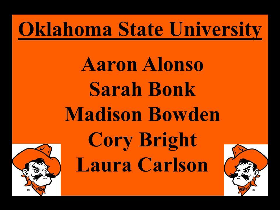 Oklahoma State University Aaron Alonso Sarah Bonk Madison Bowden Cory Bright Laura Carlson