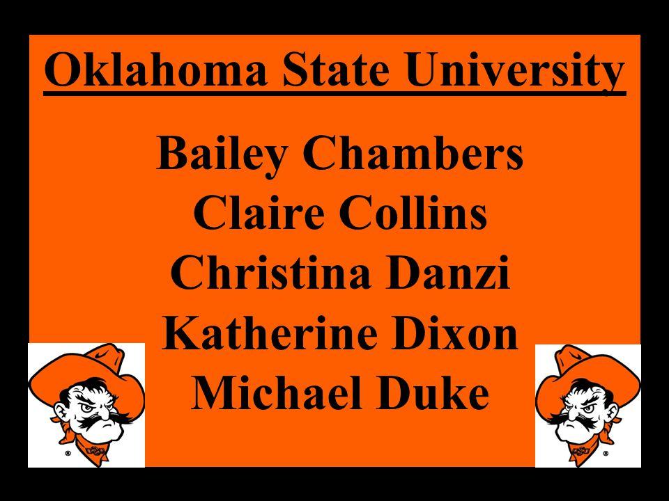 Oklahoma State University Bailey Chambers Claire Collins Christina Danzi Katherine Dixon Michael Duke