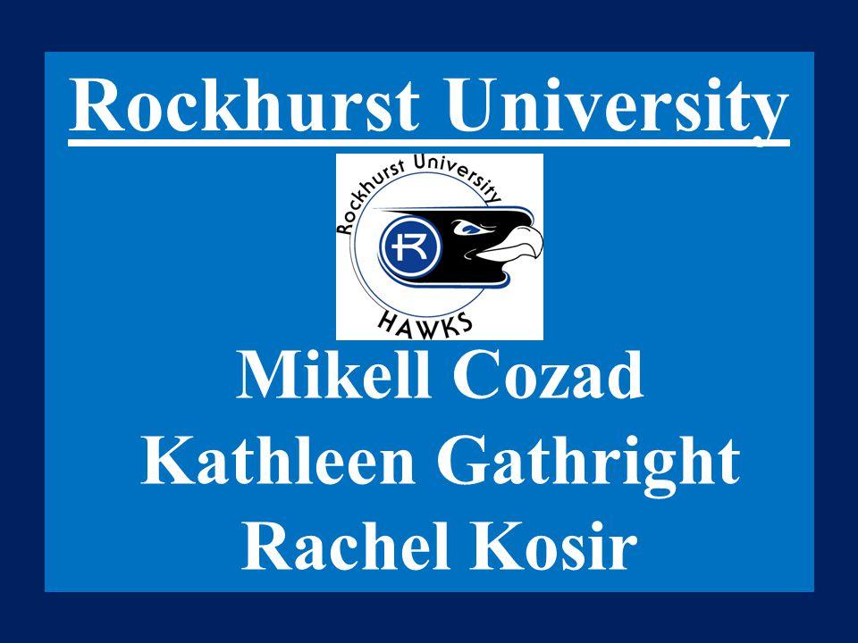 Rockhurst University Mikell Cozad Kathleen Gathright Rachel Kosir