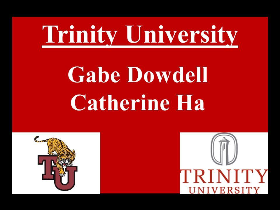 Trinity University Gabe Dowdell Catherine Ha