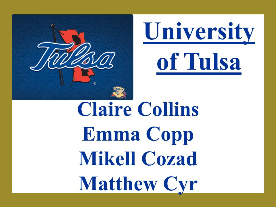 University of Tulsa Claire Collins Emma Copp Mikell Cozad Matthew Cyr