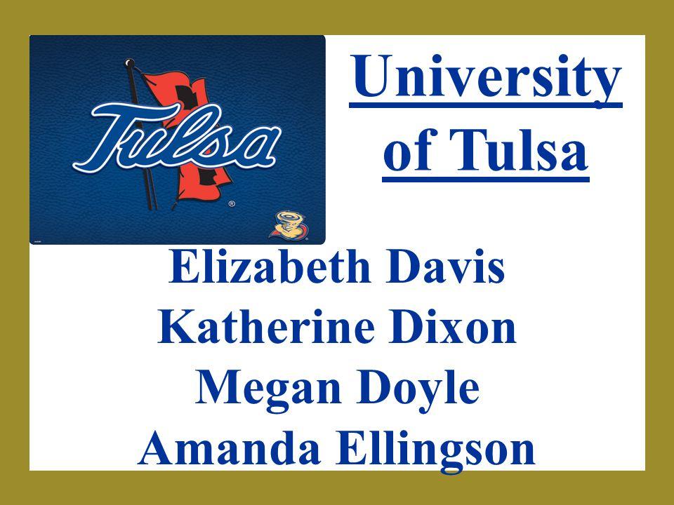 University of Tulsa Elizabeth Davis Katherine Dixon Megan Doyle Amanda Ellingson