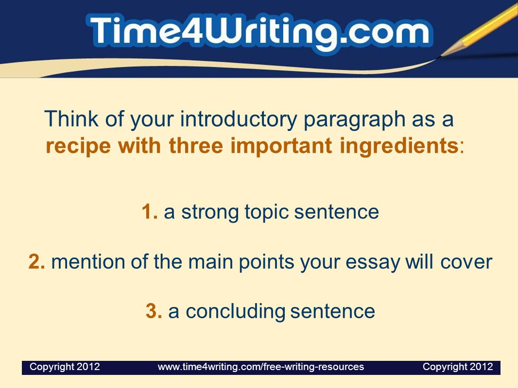Think of your introductory paragraph as a recipe with three important ingredients: 1.