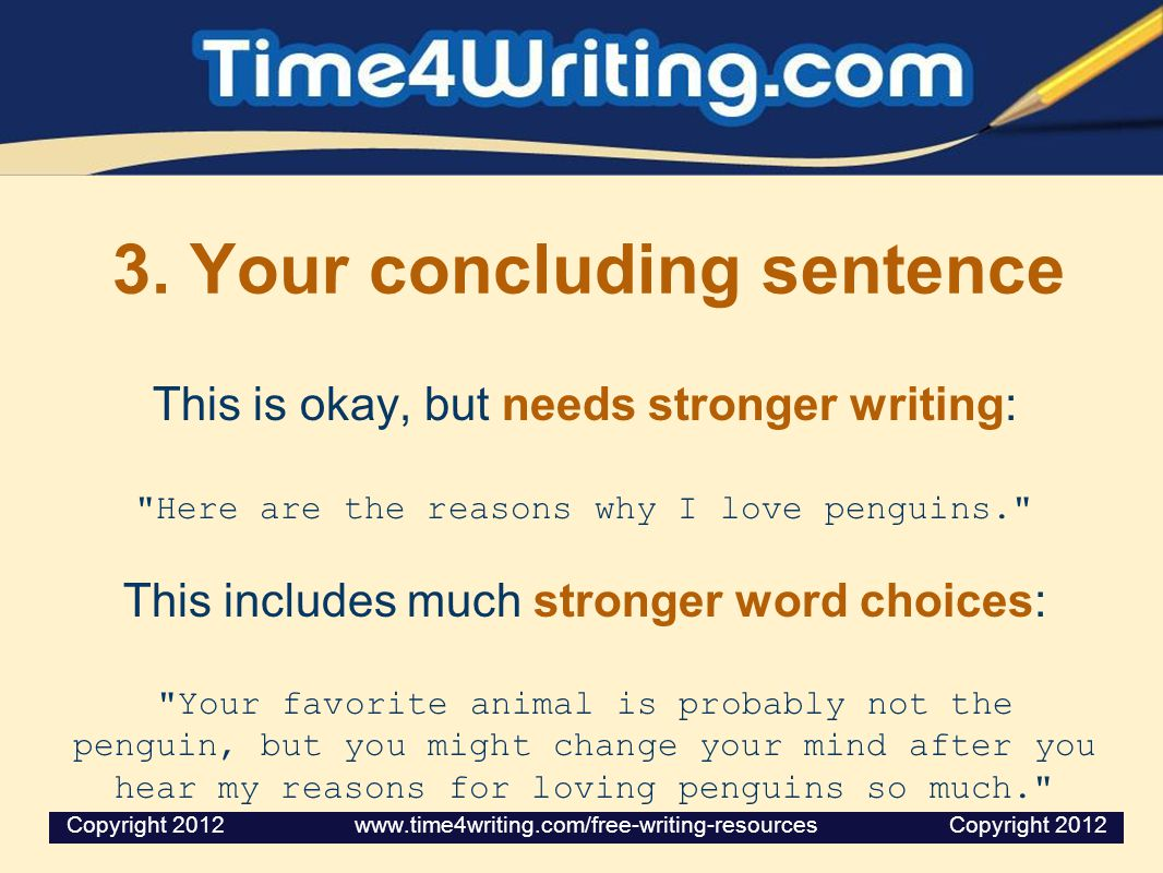 3. Your concluding sentence This is okay, but needs stronger writing: