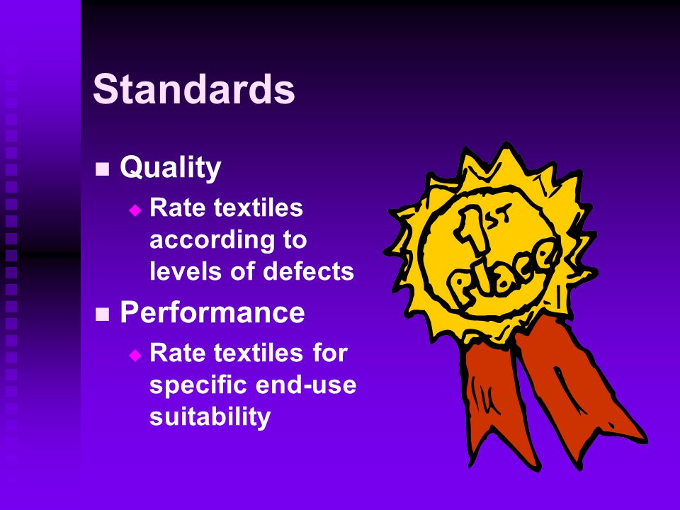 Standards Quality   Rate textiles according to levels of defects Performance   Rate textiles for specific end-use suitability
