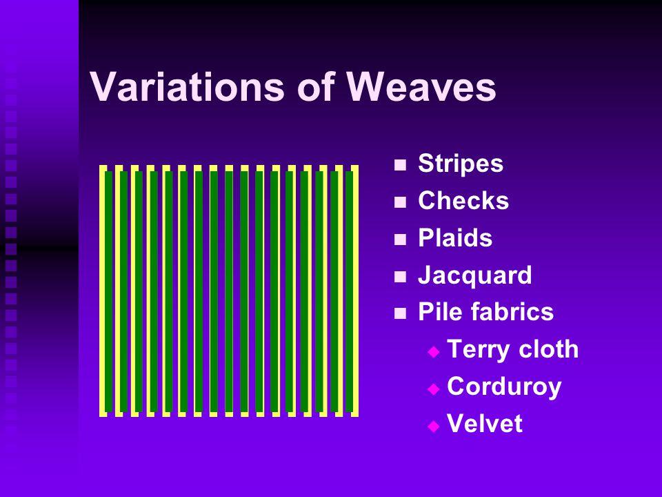 Variations of Weaves Stripes Checks Plaids Jacquard Pile fabrics  Terry cloth  Corduroy  Velvet