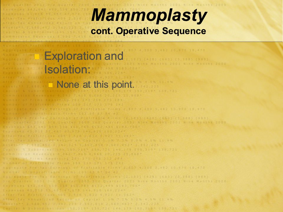 Mammoplasty cont. Operative Sequence Exploration and Isolation: None at this point. Exploration and Isolation: None at this point.