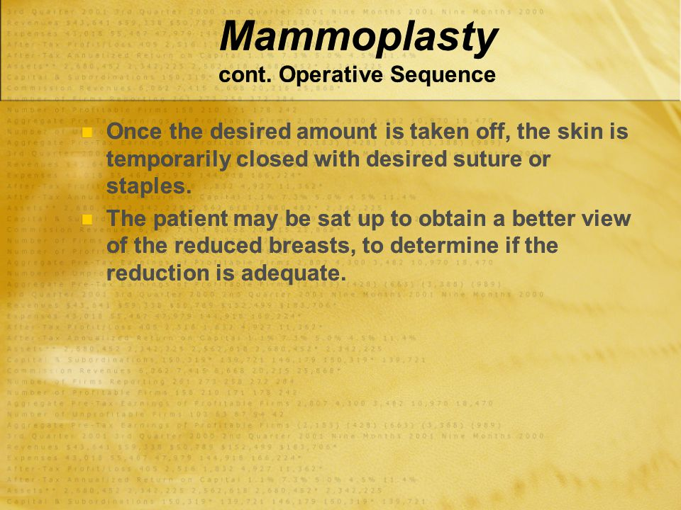 Mammoplasty cont. Operative Sequence Once the desired amount is taken off, the skin is temporarily closed with desired suture or staples. The patient