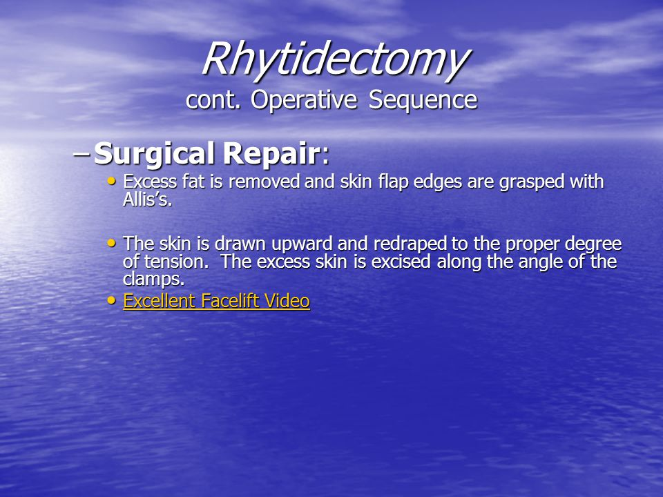Rhytidectomy cont. Operative Sequence –Surgical Repair: Excess fat is removed and skin flap edges are grasped with Allis's. Excess fat is removed and