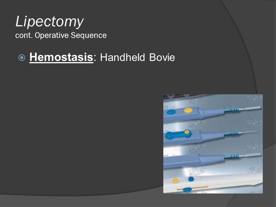 Lipectomy cont. Operative Sequence  Hemostasis: Handheld Bovie