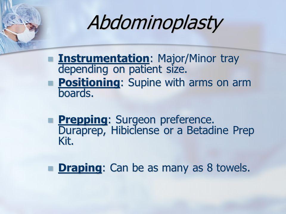 Abdominoplasty Instrumentation: Major/Minor tray depending on patient size. Instrumentation: Major/Minor tray depending on patient size. Positioning: