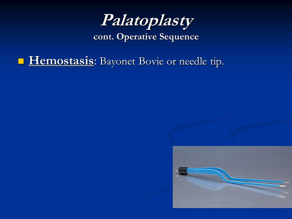 Palatoplasty cont. Operative Sequence Hemostasis: Bayonet Bovie or needle tip. Hemostasis: Bayonet Bovie or needle tip.