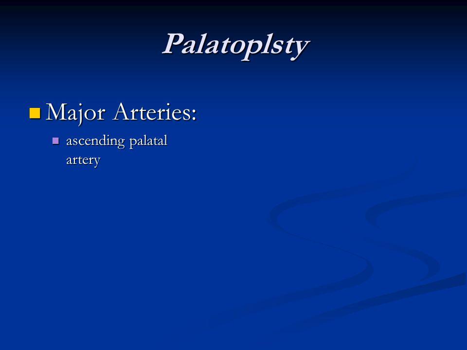 Palatoplsty Major Arteries: Major Arteries: ascending palatal artery ascending palatal artery