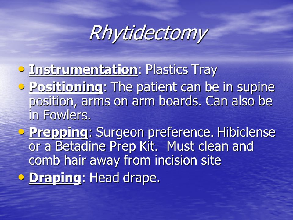 Rhytidectomy Instrumentation: Plastics Tray Instrumentation: Plastics Tray Positioning: The patient can be in supine position, arms on arm boards. Can