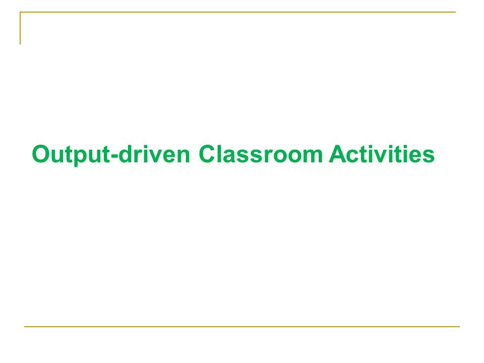 Output-driven Classroom Activities