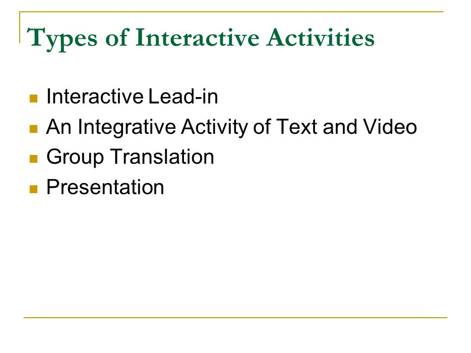 Types of Interactive Activities Interactive Lead-in An Integrative Activity of Text and Video Group Translation Presentation