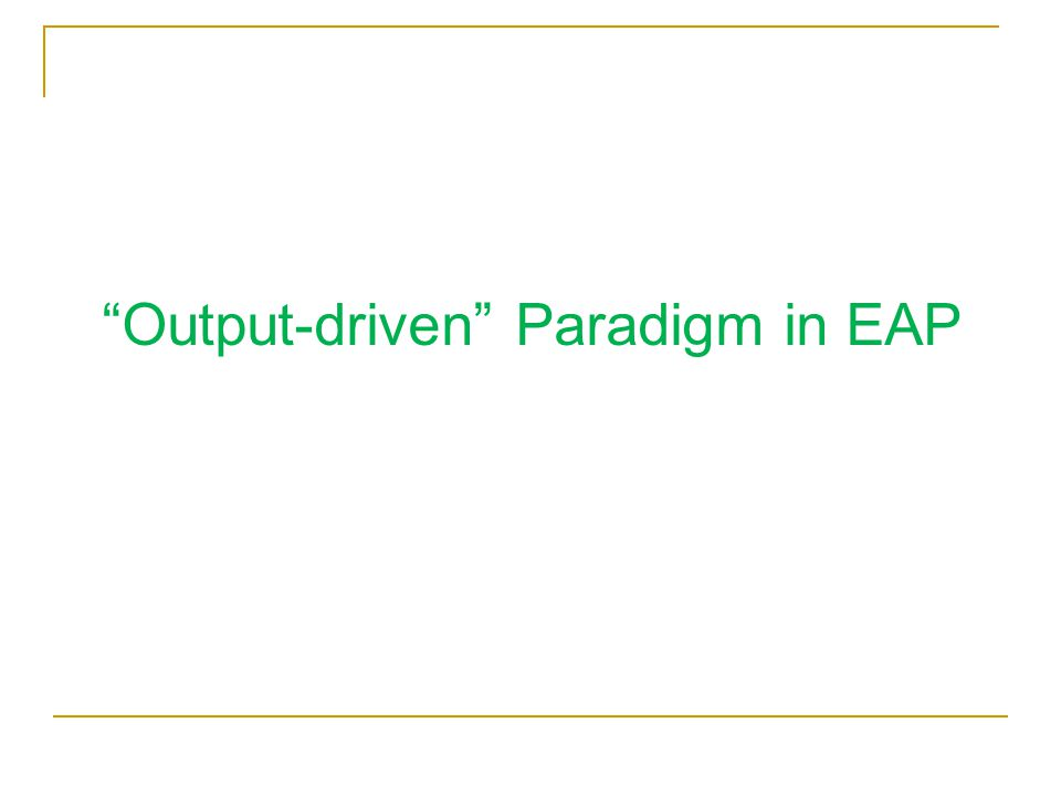 """Output-driven"" Paradigm in EAP"