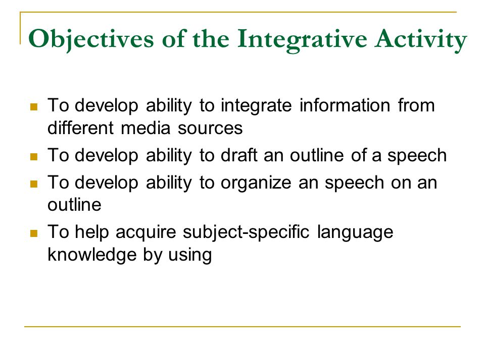 Objectives of the Integrative Activity To develop ability to integrate information from different media sources To develop ability to draft an outline