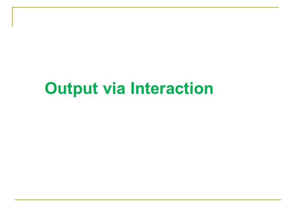 Output via Interaction