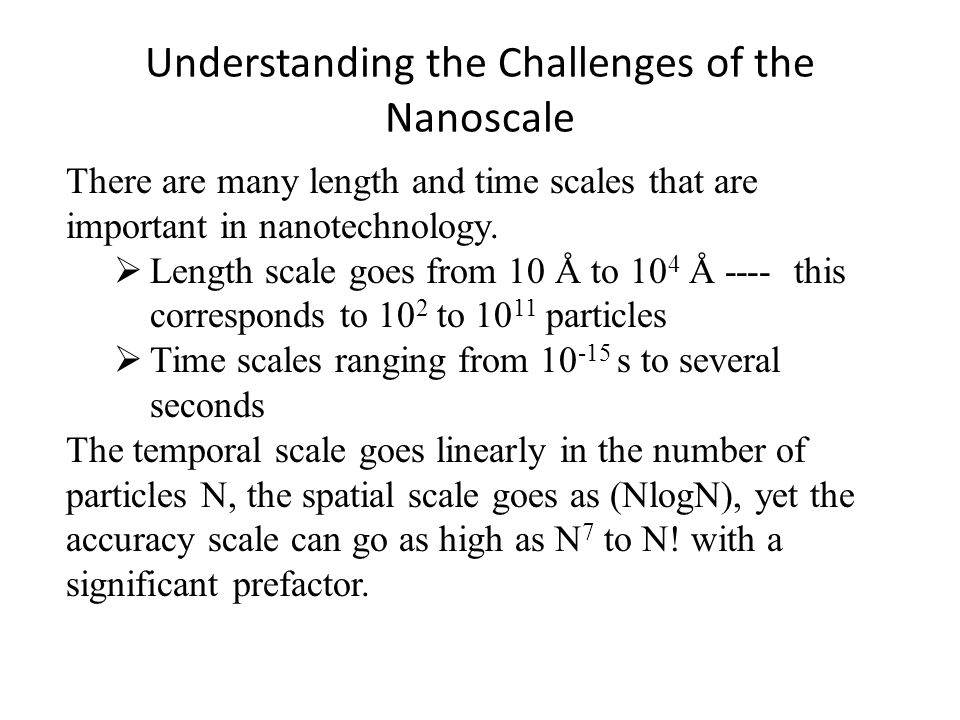 Understanding the Challenges of the Nanoscale There are many length and time scales that are important in nanotechnology.
